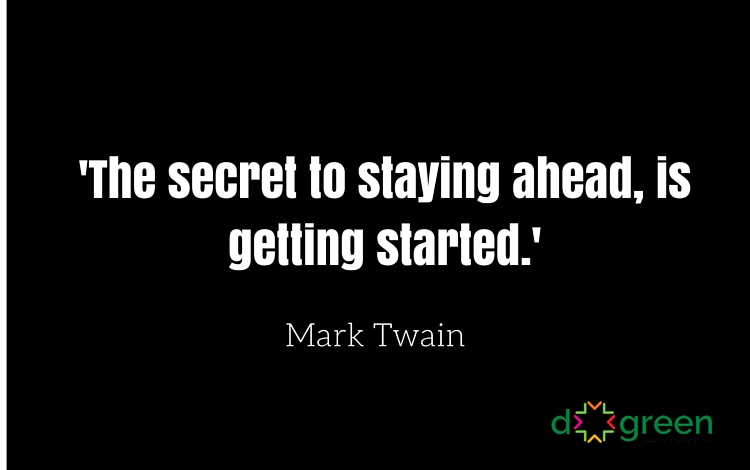 'The secret to staying ahead, is getting started.'